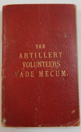 The Artillery Volunteers Vade Mecum. Sergeant-Major E. Barry