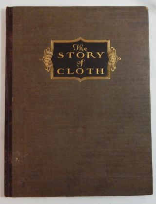 The Story of Cloth: Compiled as a Practical Handbook for Men Who Sell Men's CLothing....