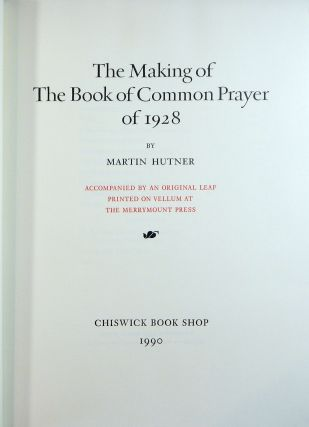 The Making of the Book of Common Prayer of 1928; Accompanied by an Original Leaf Printed on Vellum at the Merrymount Press