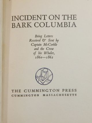 Incident on the Bark Columbia; Being Letters Received & Sent by Captain McCorkle and the Crew of his Whaler, 1860-1862