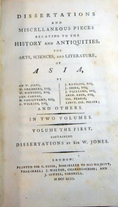 Dissertations and Miscellaneous Pieces relating to the History and Antiquities, the Arts, Sciences, and Literature, of Asia