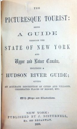 The Picturesque Tourist: being a guide through the State of New York and Upper and Lower Canada, including a Hudson River Guide....