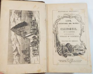 Life, Adventures, and Travels in California ... to Which are Added the Conquest of California and Travels in Oregon