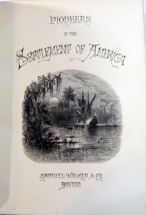 Pioneers in the Settlement of America, From Florida in 1510 to California in 1849