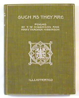 Such as They Are: Poems. Thomas Wentworth Higginson, Mary Thacher Higginson